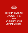 KEEP CALM JANETTE AND CARRY ON APPLYING - Personalised Poster A4 size