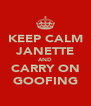 KEEP CALM JANETTE AND CARRY ON GOOFING - Personalised Poster A4 size