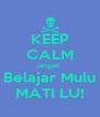 KEEP CALM jangan  Belajar Mulu MATI LU! - Personalised Poster A4 size