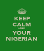 KEEP CALM JARE YOUR NIGERIAN - Personalised Poster A4 size