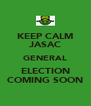 KEEP CALM JASAC GENERAL ELECTION COMING SOON - Personalised Poster A4 size