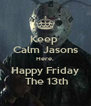 Keep  Calm Jasons Here. Happy Friday  The 13th - Personalised Poster A4 size