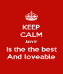 KEEP CALM Jasvir Is the the best And loveable - Personalised Poster A4 size