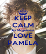 KEEP CALM Jay Mcguiness LOVE PAMELA - Personalised Poster A4 size