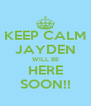 KEEP CALM JAYDEN WILL BE HERE SOON!! - Personalised Poster A4 size