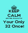 KEEP CALM JAYNE R-LLOYD Your Only  32 Once! - Personalised Poster A4 size