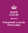 KEEP CALM Jazmin's Farewell Lunch Thursday - Personalised Poster A4 size