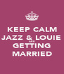 KEEP CALM JAZZ & LOUIE ARE GETTING MARRIED - Personalised Poster A4 size