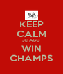 KEEP CALM JC AGO WIN CHAMPS - Personalised Poster A4 size