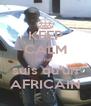 KEEP CALM je ne  suis qu'un AFRICAIN - Personalised Poster A4 size