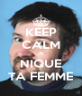 KEEP CALM JE NIQUE TA FEMME - Personalised Poster A4 size