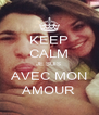 KEEP CALM JE SUIS  AVEC MON AMOUR - Personalised Poster A4 size