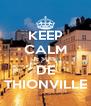 KEEP CALM JE SUIS  DE THIONVILLE - Personalised Poster A4 size