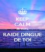 KEEP CALM JE SUIS RAIDE DINGUE DE TOI - Personalised Poster A4 size