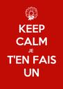 KEEP CALM JE  T'EN FAIS UN - Personalised Poster A4 size