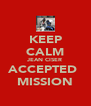 KEEP CALM JEAN CISER ACCEPTED  MISSION - Personalised Poster A4 size