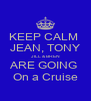 KEEP CALM  JEAN, TONY JILL & BREN ARE GOING  On a Cruise - Personalised Poster A4 size