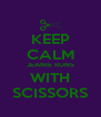 KEEP CALM JEANIE RUNS WITH SCISSORS - Personalised Poster A4 size