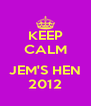 KEEP CALM  JEM'S HEN 2012 - Personalised Poster A4 size
