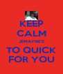 KEEP CALM JEMAYNE'S TO QUICK FOR YOU - Personalised Poster A4 size