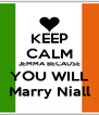 KEEP CALM JEMMA BECAUSE YOU WILL Marry Niall - Personalised Poster A4 size