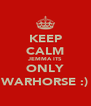 KEEP CALM JEMMA ITS ONLY WARHORSE :) - Personalised Poster A4 size