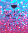 KEEP CALM Jen's Party Starts In 2 days! - Personalised Poster A4 size