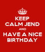 KEEP CALM JEND AND HAVE A NICE BIRTHDAY - Personalised Poster A4 size