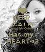 KEEP  CALM Jennifer Griffin Has my  HEART<3 - Personalised Poster A4 size