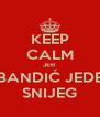 KEEP CALM JER  BANDIĆ JEDE SNIJEG - Personalised Poster A4 size
