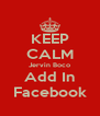 KEEP CALM Jervin Boco Add In Facebook - Personalised Poster A4 size