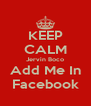 KEEP CALM Jervin Boco Add Me In Facebook - Personalised Poster A4 size