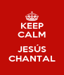 KEEP CALM  JESÚS CHANTAL - Personalised Poster A4 size