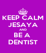 KEEP CALM JESAYA AND BE A  DENTIST - Personalised Poster A4 size