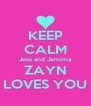 KEEP CALM Jess and Jemima ZAYN LOVES YOU - Personalised Poster A4 size