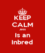 KEEP CALM Jess Is an Inbred - Personalised Poster A4 size