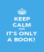 KEEP CALM JESS IT'S ONLY A BOOK! - Personalised Poster A4 size