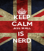 KEEP CALM JESS WALL IS  NERD - Personalised Poster A4 size