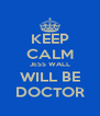 KEEP CALM JESS WALL WILL BE DOCTOR - Personalised Poster A4 size