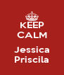 KEEP CALM  Jessica Priscila - Personalised Poster A4 size