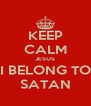 KEEP CALM JESUS I BELONG TO SATAN - Personalised Poster A4 size