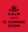 KEEP CALM JESUS IS COMING SOON - Personalised Poster A4 size