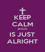 KEEP CALM JESUS IS JUST ALRIGHT - Personalised Poster A4 size