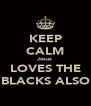KEEP CALM Jesus LOVES THE BLACKS ALSO - Personalised Poster A4 size