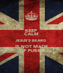 KEEP CALM JESUS'S BEARD  IS NOT MADE OF PUBES - Personalised Poster A4 size