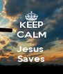 KEEP CALM  Jesus  Saves - Personalised Poster A4 size