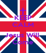KEEP CALM  Jesus Will  Come - Personalised Poster A4 size