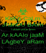 KeEp CaLm JhanDU BAlm ToMaR poDe amm Ar kAAlo jaaM LAgbeY aRam - Personalised Poster A4 size