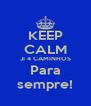 KEEP CALM JI 4 CAMINHOS Para sempre! - Personalised Poster A4 size
