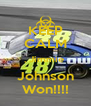 KEEP CALM , Jimmie  Johnson Won!!!! - Personalised Poster A4 size
